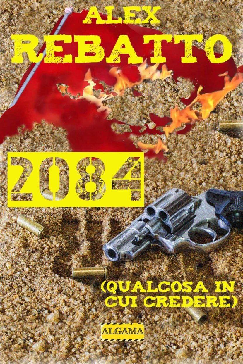 2084: Qualcosa in cui credere – L'ultimo noir di Alex Rebatto