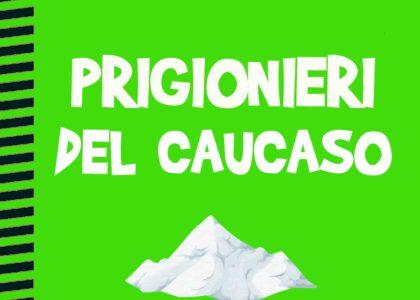 Prigionieri del Caucaso, il lato avventuroso di Tolstoj e De Maistre